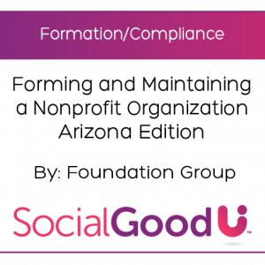 SocialGoodU -- Forming and Maintaining a Nonprofit Organization Arizona Edition