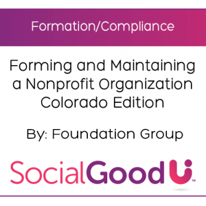 SocialGoodU -- Forming and Maintaining a Nonprofit Organization Colorado Edition