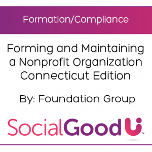 SocialGoodU -- Forming and Maintaining a Nonprofit Organization Connecticut Edition