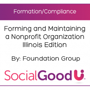 SocialGoodU - Forming and Maintaining a Nonprofit Organization Illinois Edition