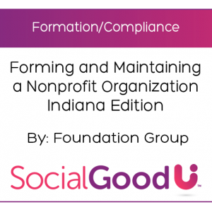 SocialGoodU - Forming and Maintaining a Nonprofit Organization Indiana Edition