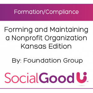 SocialGoodU - Forming and Maintaining a Nonprofit Organization Kansas Edition