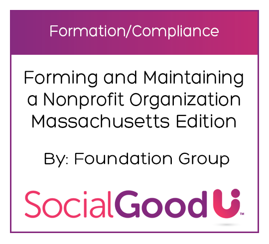 SocialGoodU - Forming and Maintaining a Nonprofit Organization Massachusetts Edition