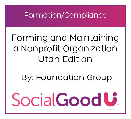 SocialGoodU -- Forming and Maintaining a Nonprofit Organization Utah Edition